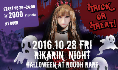 2016.10.28(FRI) Rikarin Night / Halloween at ROUGH RARE